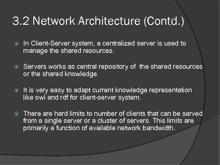 3. 2 Network Architecture (Contd. ) In Client-Server system, a centralized server is used