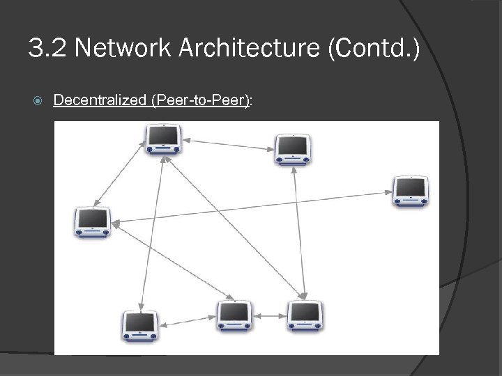3. 2 Network Architecture (Contd. ) Decentralized (Peer-to-Peer):