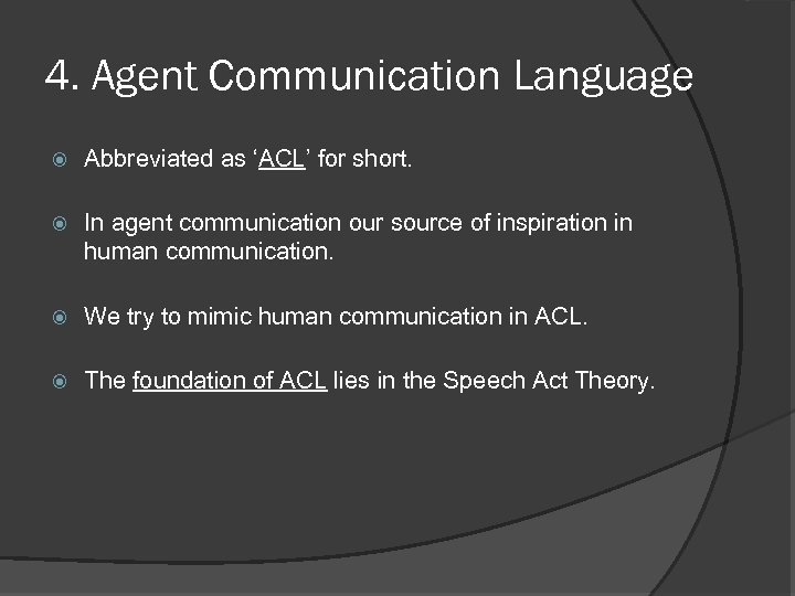 4. Agent Communication Language Abbreviated as 'ACL' for short. In agent communication our source