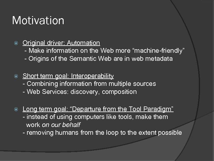 "Motivation Original driver: Automation - Make information on the Web more ""machine-friendly"" - Origins"