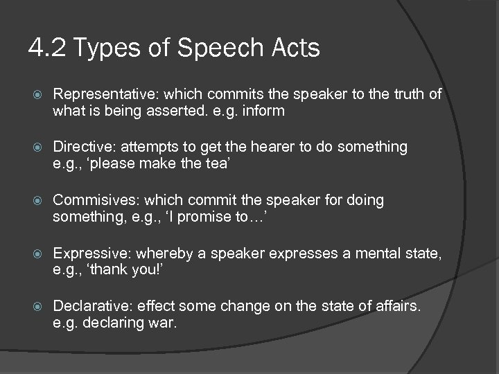 4. 2 Types of Speech Acts Representative: which commits the speaker to the truth