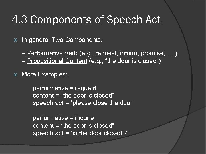 4. 3 Components of Speech Act In general Two Components: – Performative Verb (e.