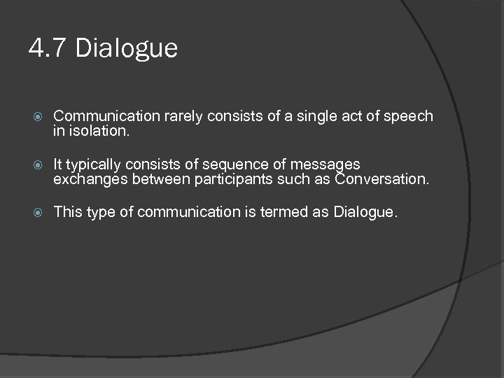 4. 7 Dialogue Communication rarely consists of a single act of speech in isolation.