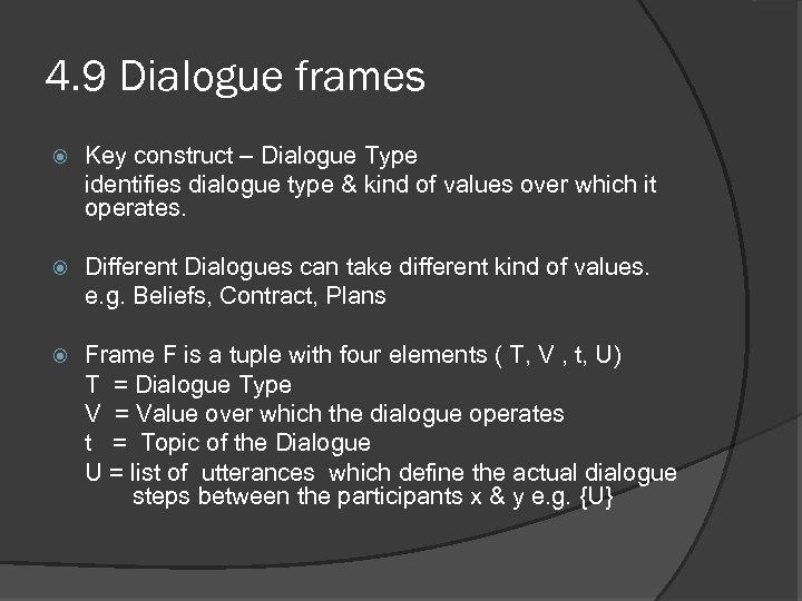 4. 9 Dialogue frames Key construct – Dialogue Type identifies dialogue type & kind