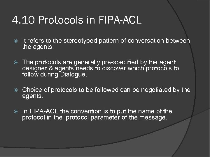 4. 10 Protocols in FIPA-ACL It refers to the stereotyped pattern of conversation between