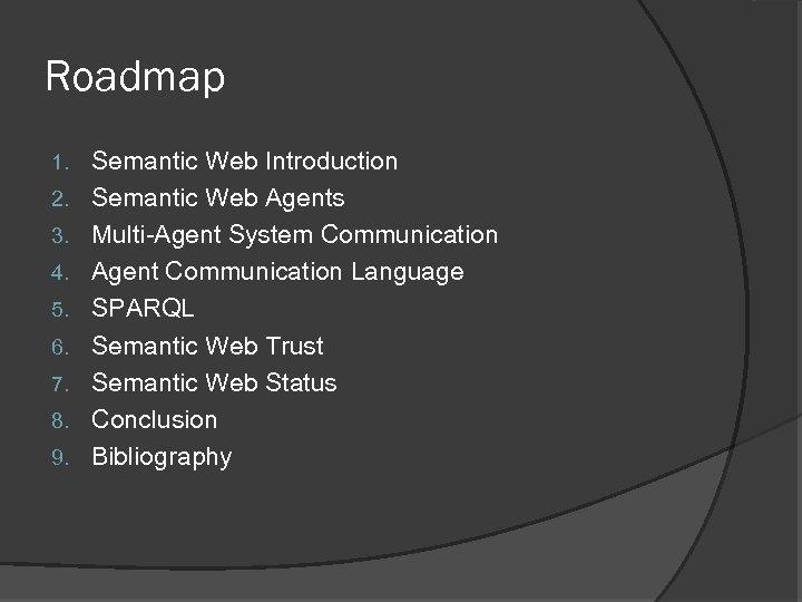 Roadmap 1. 2. 3. 4. 5. 6. 7. 8. 9. Semantic Web Introduction Semantic