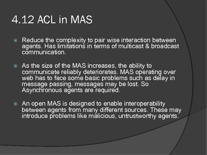4. 12 ACL in MAS Reduce the complexity to pair wise interaction between agents.
