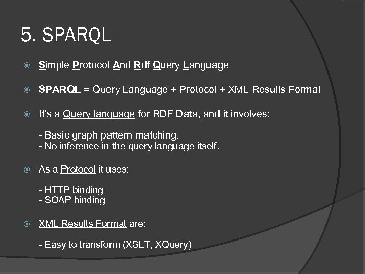 5. SPARQL Simple Protocol And Rdf Query Language SPARQL = Query Language + Protocol