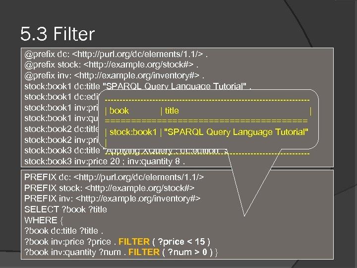 5. 3 Filter @prefix dc: <http: //purl. org/dc/elements/1. 1/>. @prefix stock: <http: //example. org/stock#>.