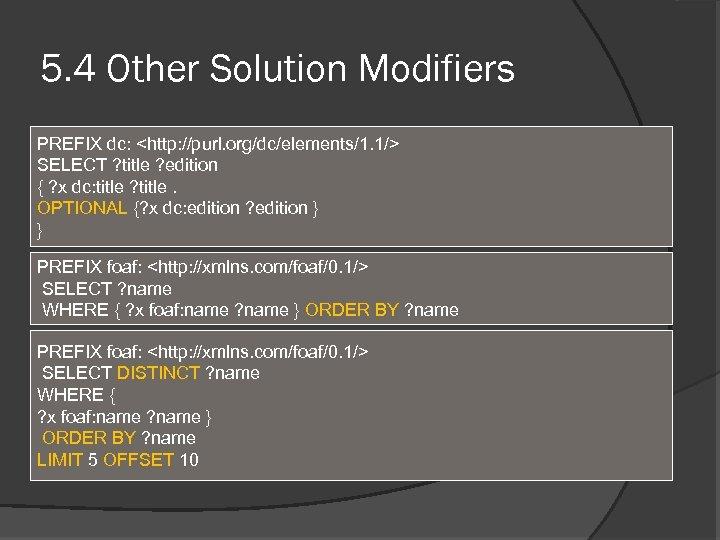 5. 4 Other Solution Modifiers PREFIX dc: <http: //purl. org/dc/elements/1. 1/> SELECT ? title