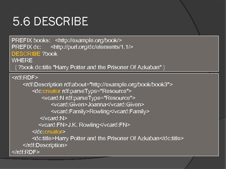 5. 6 DESCRIBE PREFIX books: <http: //example. org/book/> PREFIX dc: <http: //purl. org/dc/elements/1. 1/>