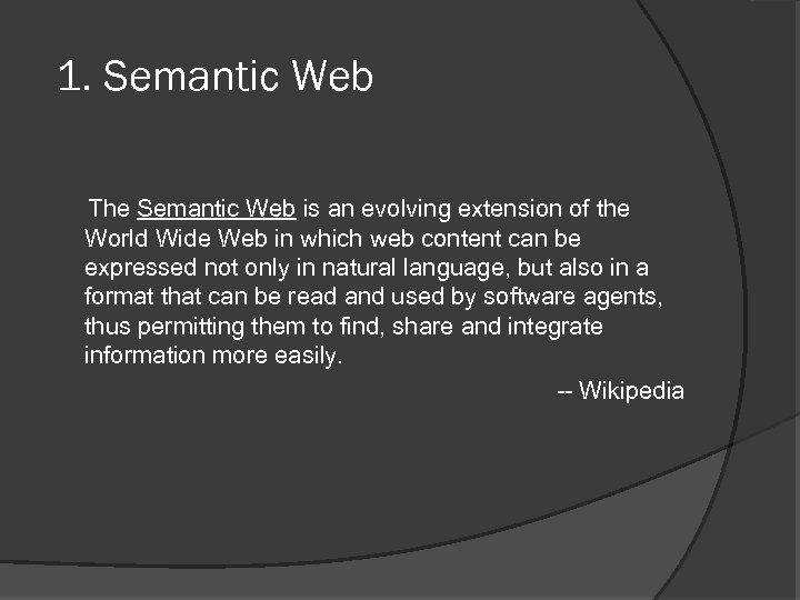 1. Semantic Web The Semantic Web is an evolving extension of the World Wide