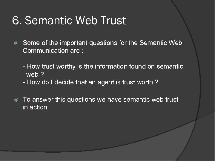 6. Semantic Web Trust Some of the important questions for the Semantic Web Communication