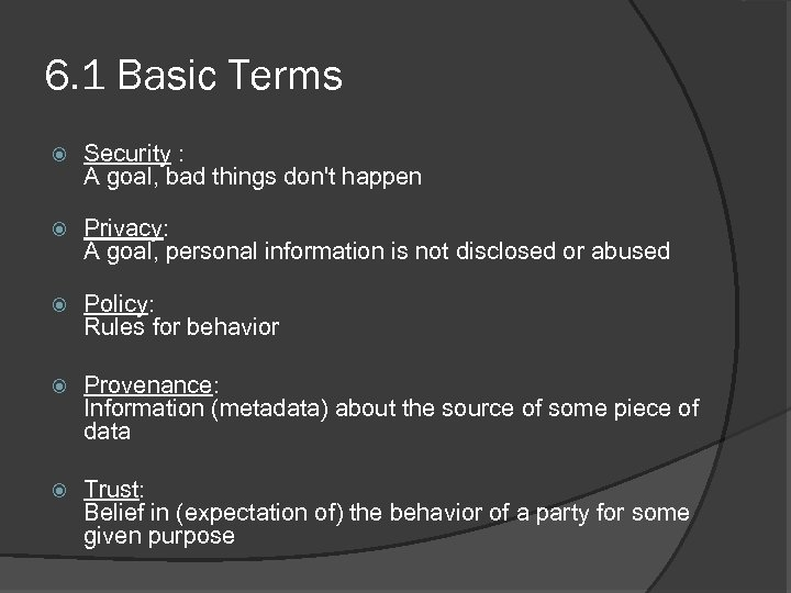 6. 1 Basic Terms Security : A goal, bad things don't happen Privacy: A