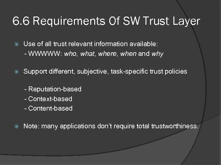 6. 6 Requirements Of SW Trust Layer Use of all trust relevant information available: