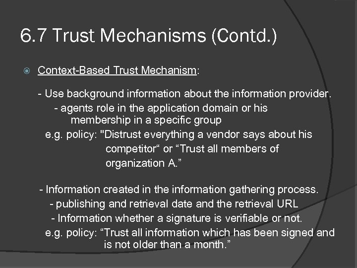 6. 7 Trust Mechanisms (Contd. ) Context-Based Trust Mechanism: - Use background information about