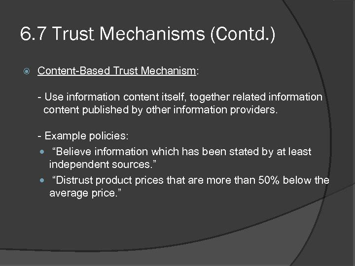 6. 7 Trust Mechanisms (Contd. ) Content-Based Trust Mechanism: - Use information content itself,