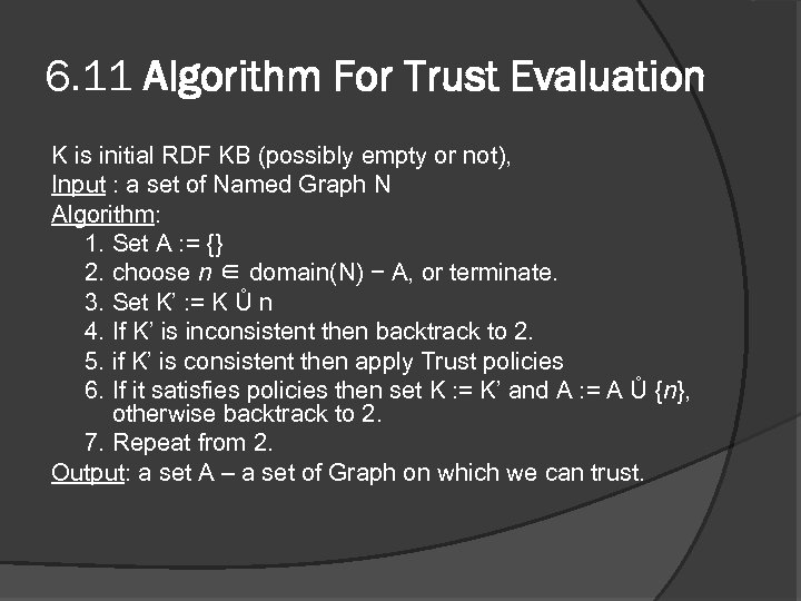 6. 11 Algorithm For Trust Evaluation K is initial RDF KB (possibly empty or