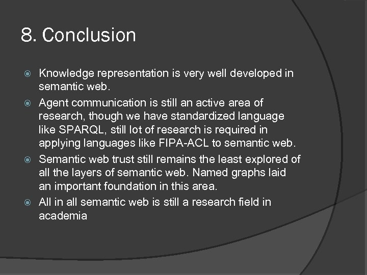 8. Conclusion Knowledge representation is very well developed in semantic web. Agent communication is