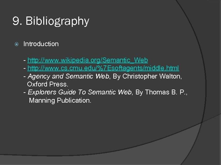 9. Bibliography Introduction - http: //www. wikipedia. org/Semantic_Web - http: //www. cs. cmu. edu/%7