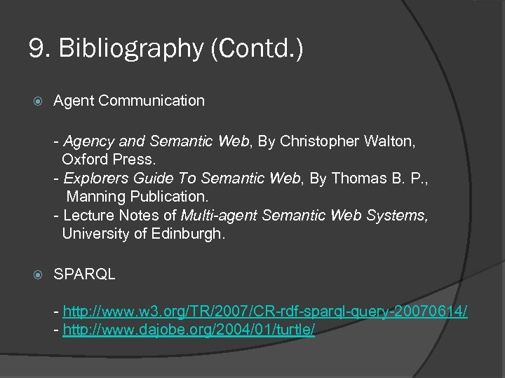 9. Bibliography (Contd. ) Agent Communication - Agency and Semantic Web, By Christopher Walton,