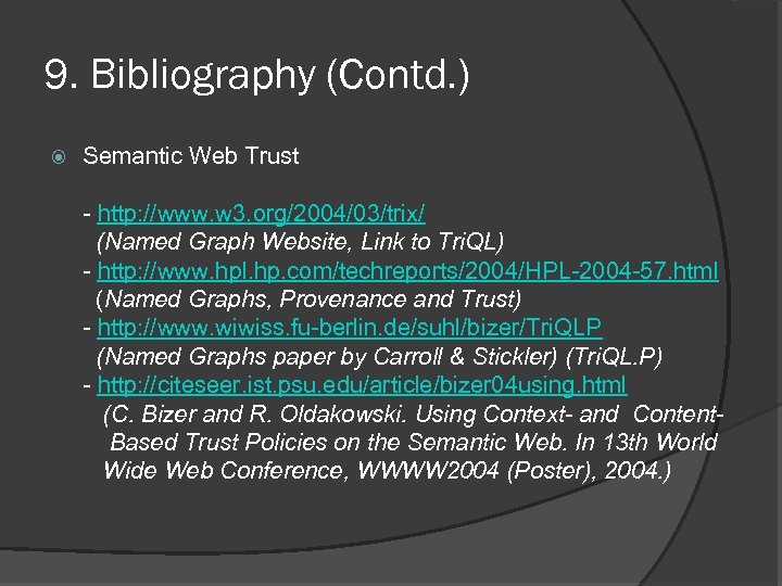 9. Bibliography (Contd. ) Semantic Web Trust - http: //www. w 3. org/2004/03/trix/ (Named