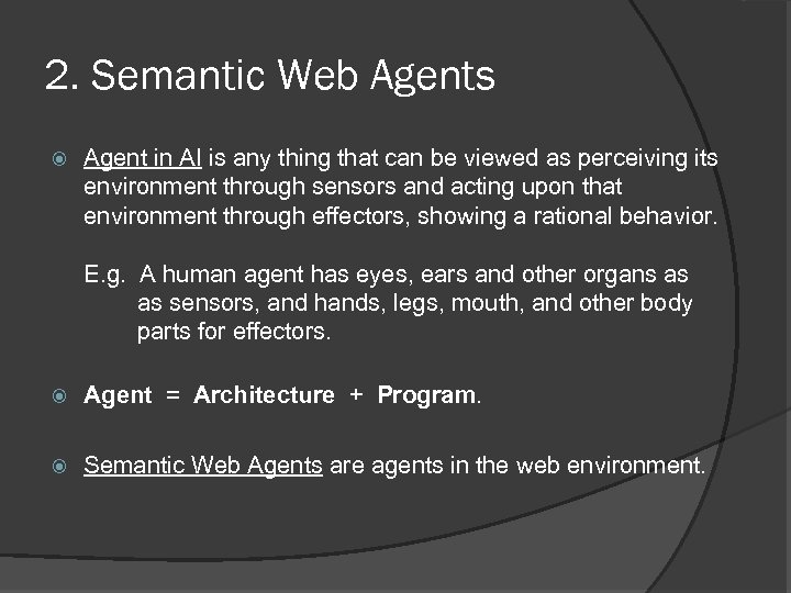 2. Semantic Web Agents Agent in AI is any thing that can be viewed