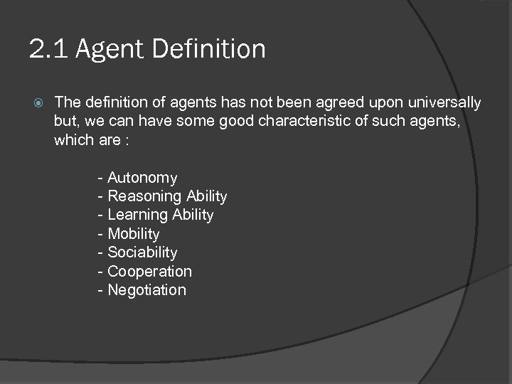 2. 1 Agent Definition The definition of agents has not been agreed upon universally