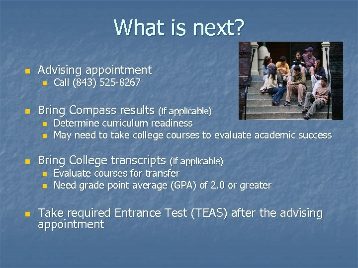 What is next? n Advising appointment n n Bring Compass results (if applicable) n