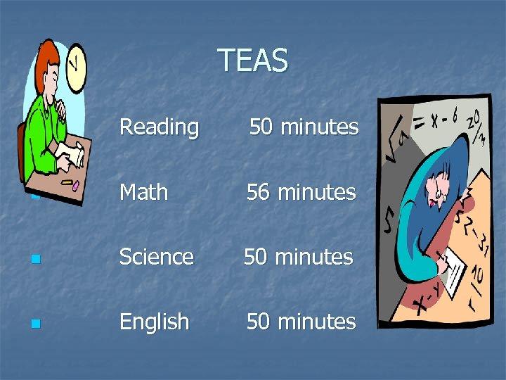 TEAS n Reading 50 minutes n Math 56 minutes n Science 50 minutes n