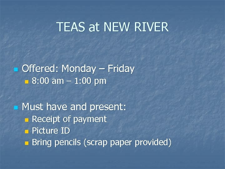 TEAS at NEW RIVER n Offered: Monday – Friday n n 8: 00 am