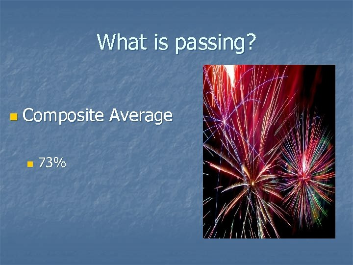 What is passing? n Composite Average n 73%
