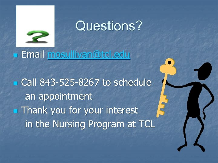 Questions? n n n Email mosullivan@tcl. edu Call 843 -525 -8267 to schedule an