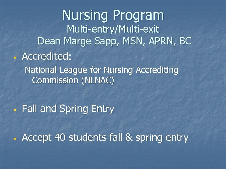 Nursing Program • Multi-entry/Multi-exit Dean Marge Sapp, MSN, APRN, BC Accredited: National League for