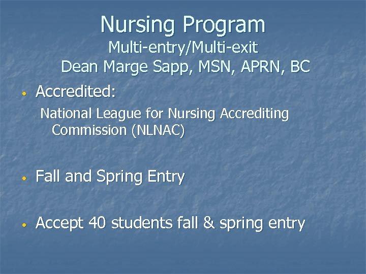 Nursing Program • Multi-entry/Multi-exit Dean Marge Sapp, MSN, APRN, BC Accredited: National League for
