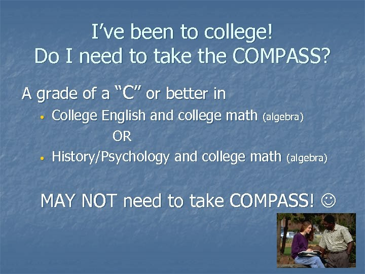 I've been to college! Do I need to take the COMPASS? A grade of