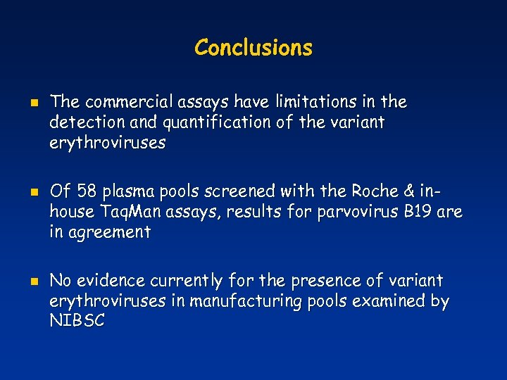 Conclusions n n n The commercial assays have limitations in the detection and quantification