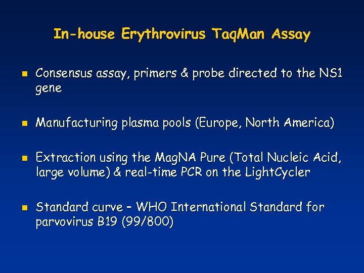 In-house Erythrovirus Taq. Man Assay n n Consensus assay, primers & probe directed to