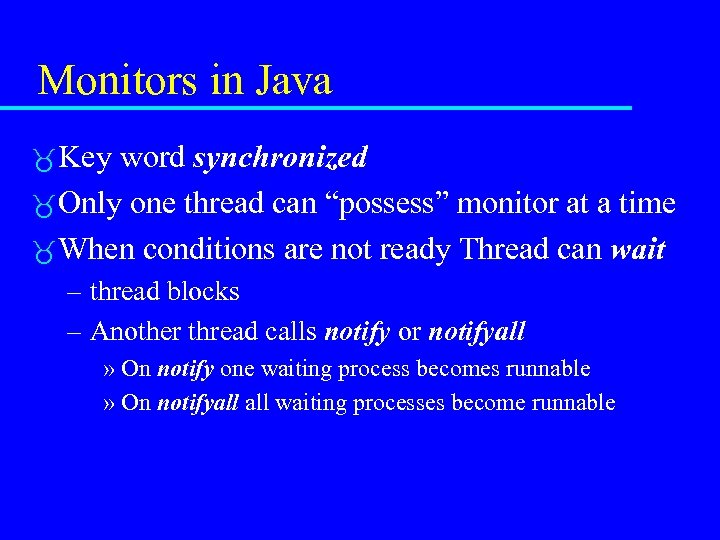 """Monitors in Java Key word synchronized Only one thread can """"possess"""" monitor at a"""