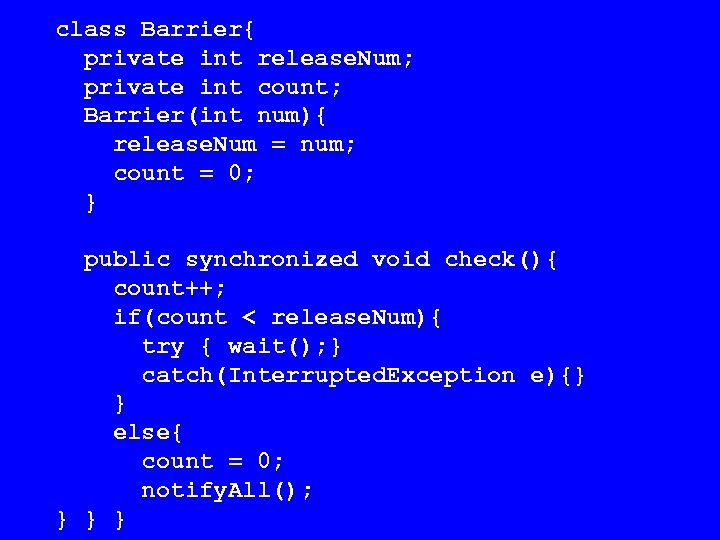 class Barrier{ private int release. Num; private int count; Barrier(int num){ release. Num =