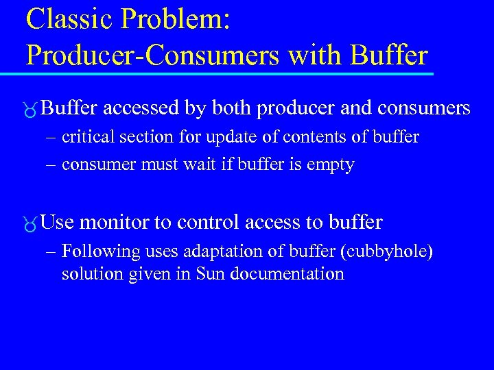 Classic Problem: Producer-Consumers with Buffer accessed by both producer and consumers – critical section