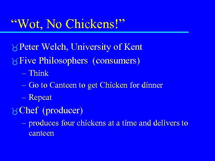 """""""Wot, No Chickens!"""" Peter Welch, University of Kent Five Philosophers (consumers) – Think –"""