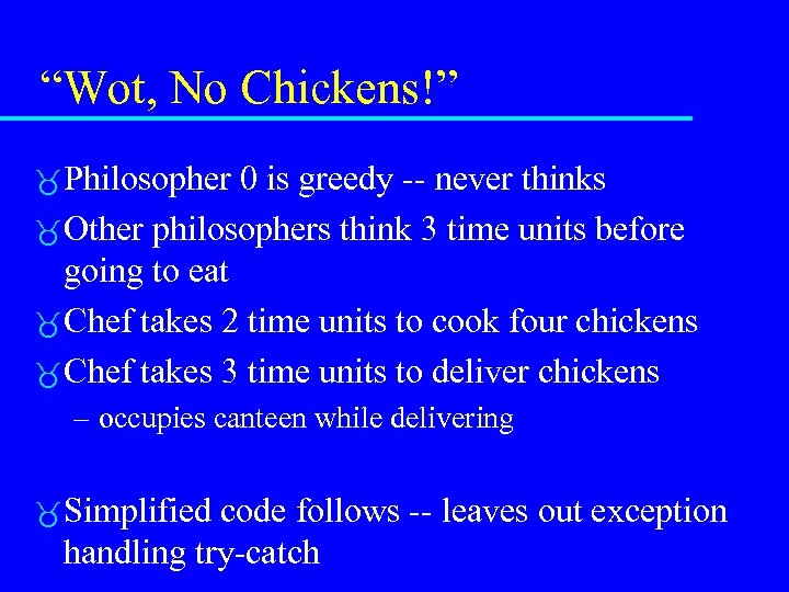 """""""Wot, No Chickens!"""" Philosopher 0 is greedy -- never thinks Other philosophers think 3"""