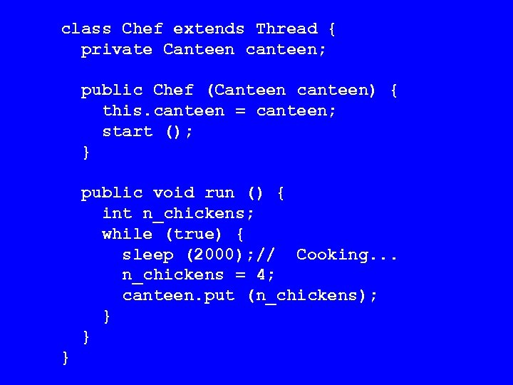 class Chef extends Thread { private Canteen canteen; public Chef (Canteen canteen) { this.