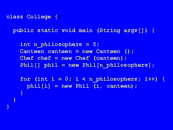 class College { public static void main (String argv[]) { int n_philosophers = 5;