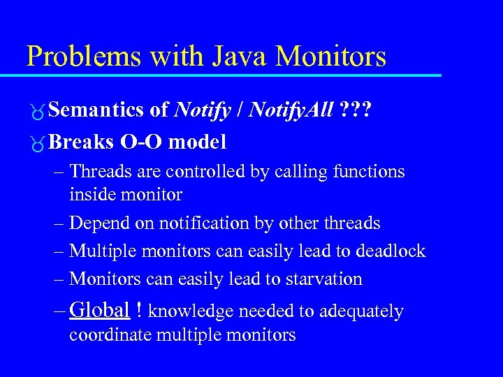 Problems with Java Monitors Semantics of Notify / Notify. All ? ? ? Breaks