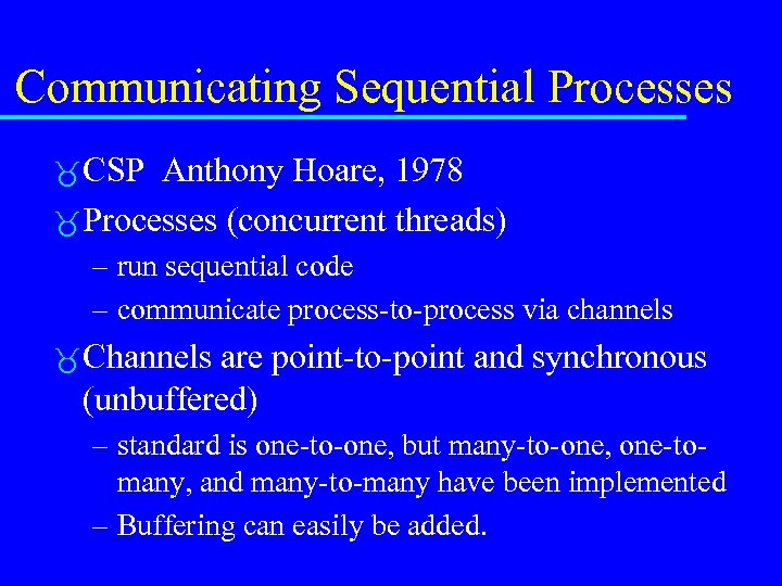 Communicating Sequential Processes CSP Anthony Hoare, 1978 Processes (concurrent threads) – run sequential code