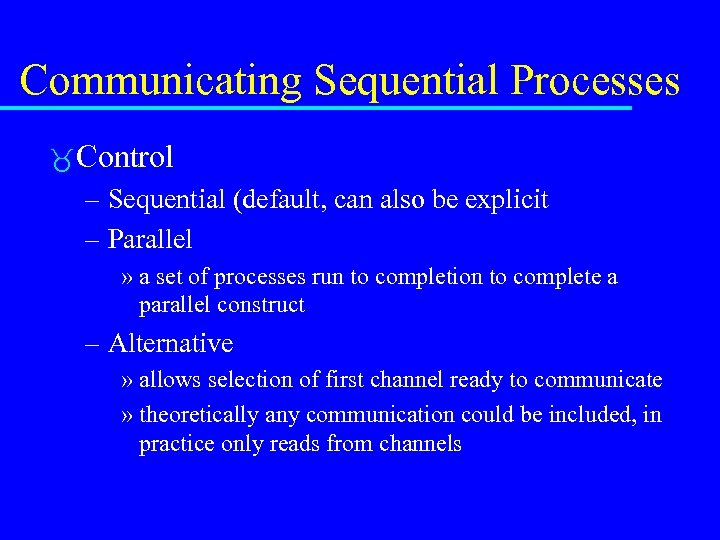 Communicating Sequential Processes Control – Sequential (default, can also be explicit – Parallel »