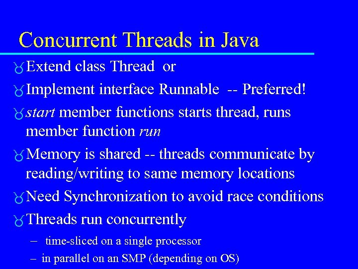 Concurrent Threads in Java Extend class Thread or Implement interface Runnable -- Preferred! start