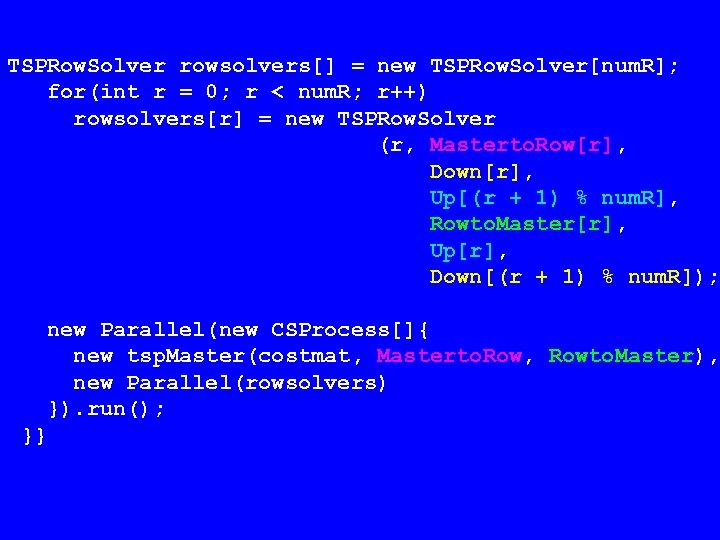 TSPRow. Solver rowsolvers[] = new TSPRow. Solver[num. R]; for(int r = 0; r <